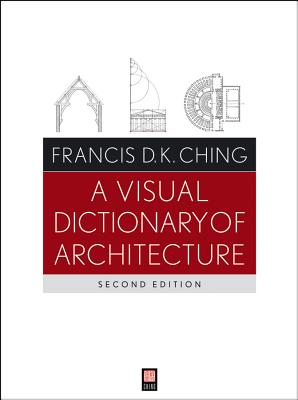 A Visual Dictionary of Architecture By Ching, Francis D. K.