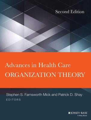 Advances in Health Care Organization Theory By Mick, Stephen S./ Shay, Patrick D.