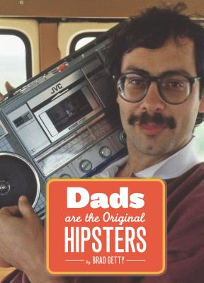 Dads Are the Original Hipsters By Getty, Brad